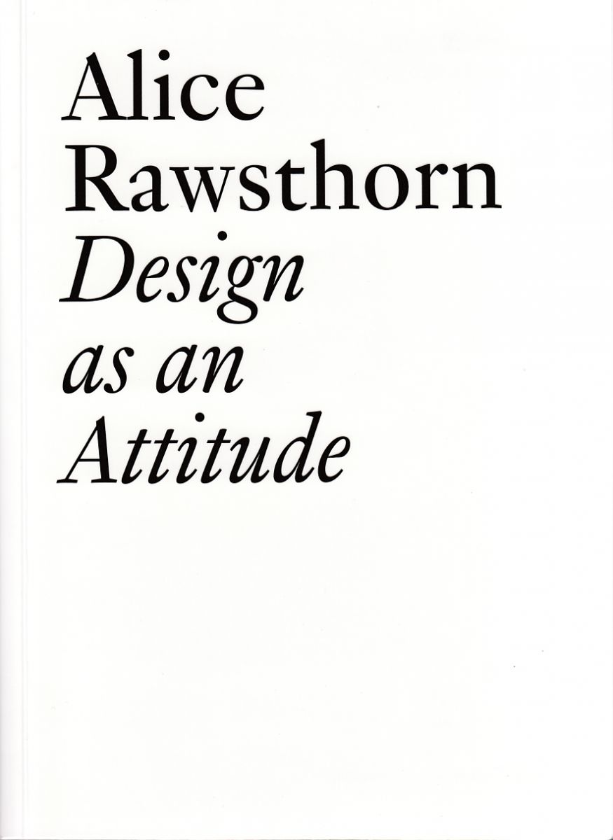 Rawsthorn, Alice. / Design as an attitude / Alice Rawsthorn. : Zurich : JRP/Ringier ; Dijon : Les presses du réel, 2018.