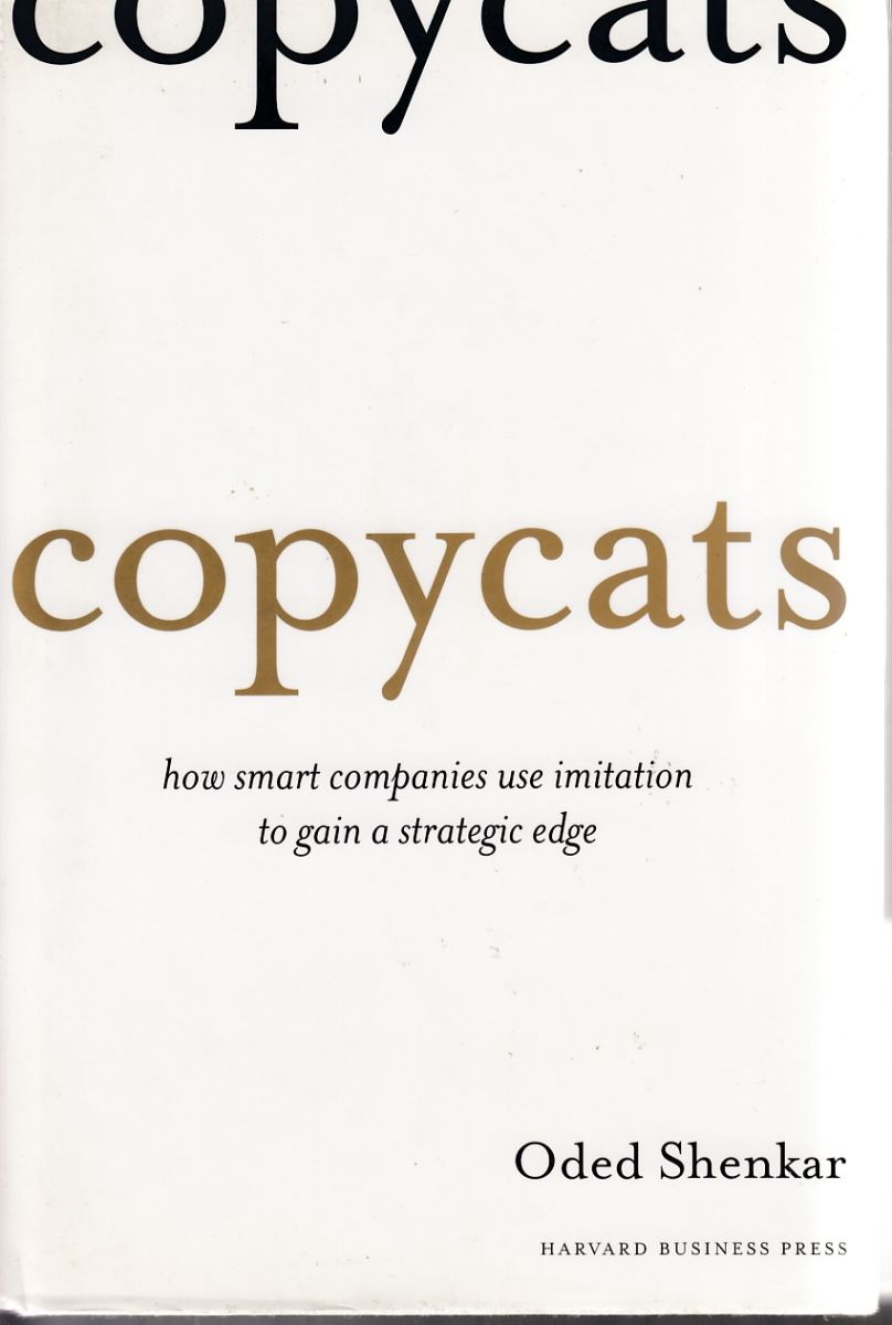Shenkar, Oded, 1951- / Copycats : how smart companies use imitation to gain a strategic edge / Oded Shenkar. : Boston, Mass. : Harvard Business Press, 2010.