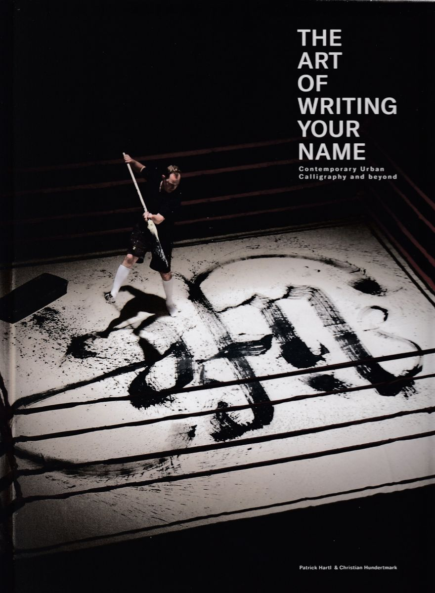 Hart, Patrick. / The art of writing your name : contemporary urban calligraphy and beyond / Patrick Hart, Christian Hundertmark. : Mainaschaff : Publikat Verlags-und Handels GmbH & Co., 2017.