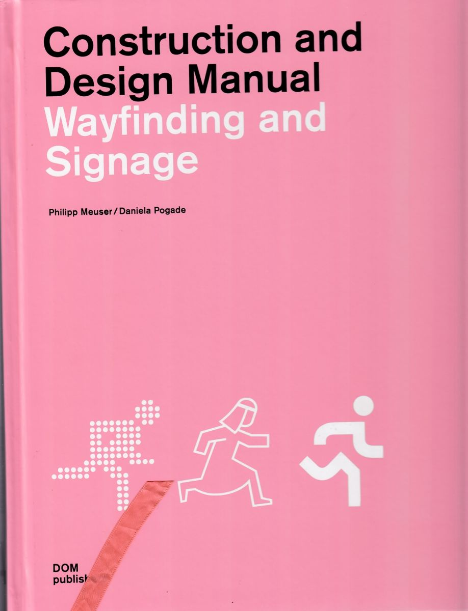 / Wayfinding and signage / editors Philipp Meuser, Daniela Pogade. : Berlin : DOM publishers, 2013.