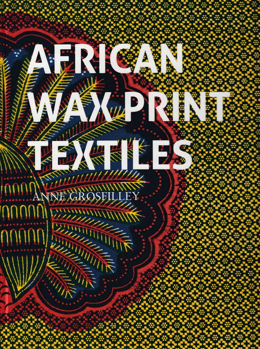 Grosfilley, Anne / African wax print textiles / Anne Grosfilley. : Munich : Prestel, 2018.