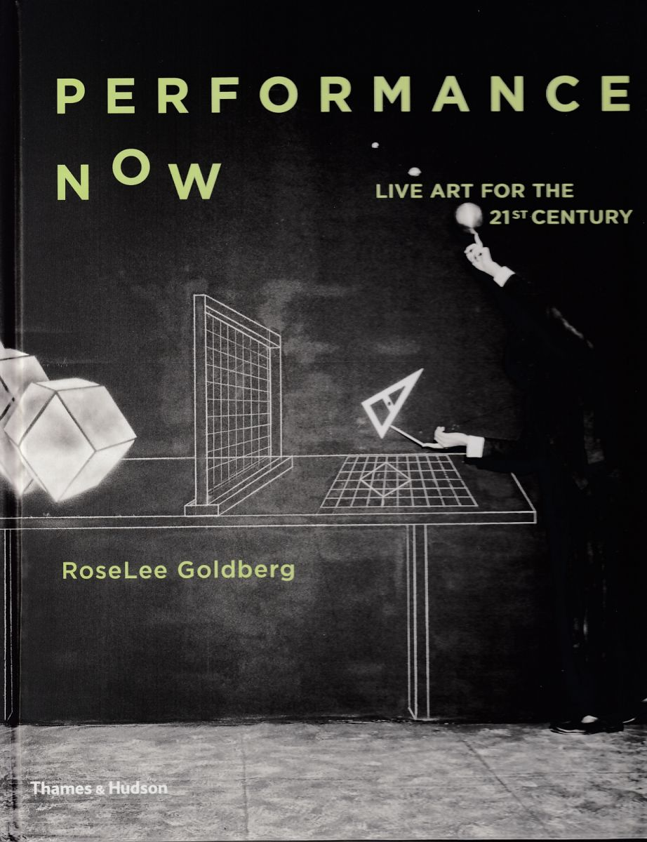 Goldberg, RoseLee. / Performance now / RoseLee Goldberg. : London ; New York : Thames & Hudson, 2018.