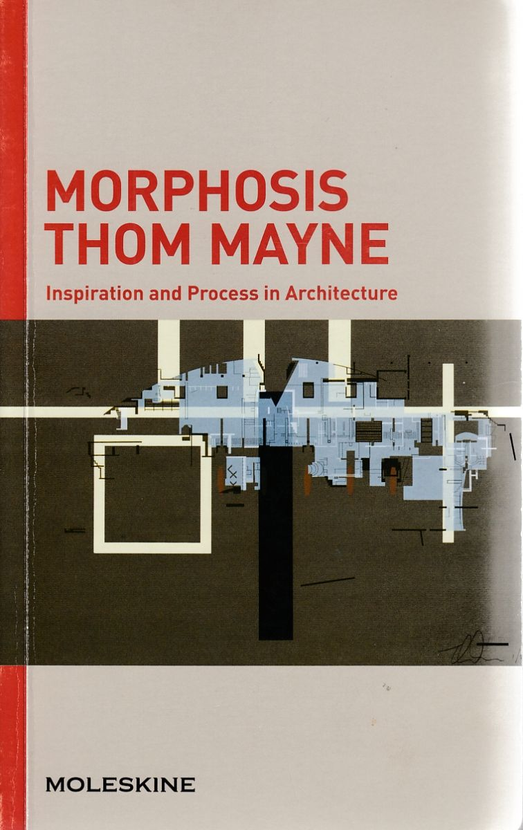 / Morphosis Thom Mayne : inspiration and process in architecture / edited by Francesca Serrazanetti, Matteo Schubert. : London : Moleskine, 2016.