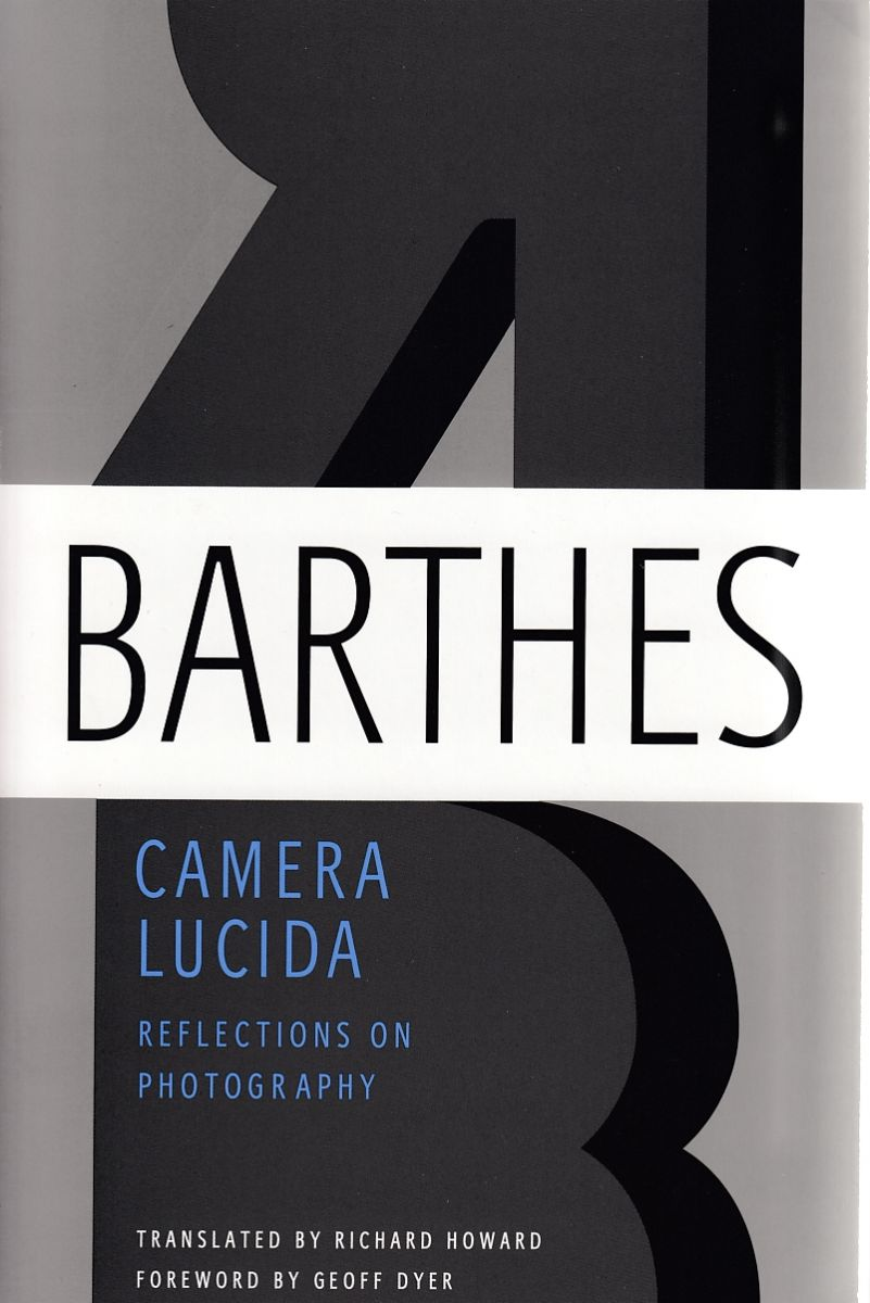 Barthes, Roland, 1915-1980. / Camera lucida : reflections on photography / Roland Barthes ; translated from the french by Richard Howard ; [foreword by Geoff Dyer]. : New York : Hill and Wang, 2010.